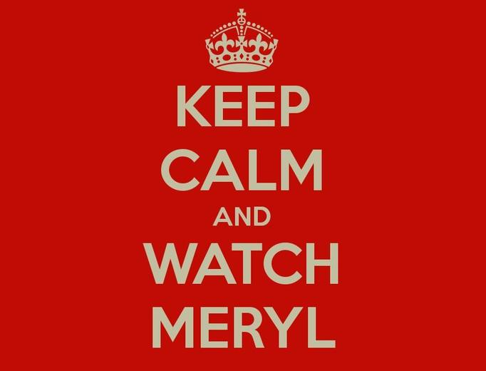 keep calm and watch meryl